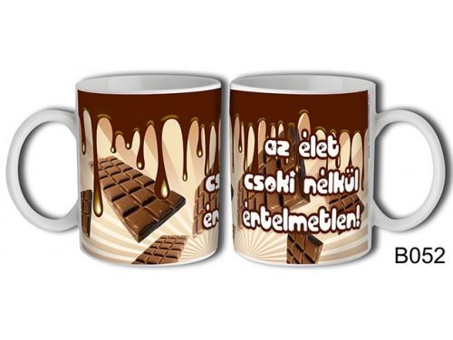 (B052) Bögre 3 dl - Az élet csoki nélkül értelmetlen – Vicces ajándék