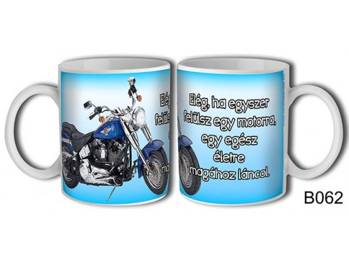 (B062) Bögre 3 dl - Elég ha egyszer felülsz egy motorra - Motoros ajándékok