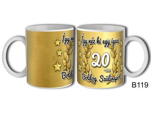 (B119) Bögre 3 dl - Így néz ki egy igazi 20 Boldog szülinapot – Születésnapi bögre – Születésnapi ajándék