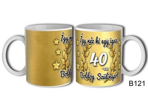 (B121) Bögre 3 dl - Így néz ki egy igazi 40 Boldog szülinapot – Születésnapi bögre – Születésnapi ajándék