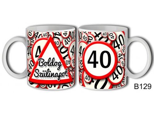 (B129) Bögre 3 dl - 40 Boldog szülinapot – Születésnapi bögre – Születésnapi ajándék