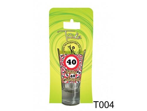 (T004) Vicces Pálinkás pohár 0,75 ml - 40 Boldog Szülinapot – 40. Szülinapi Ajándékok
