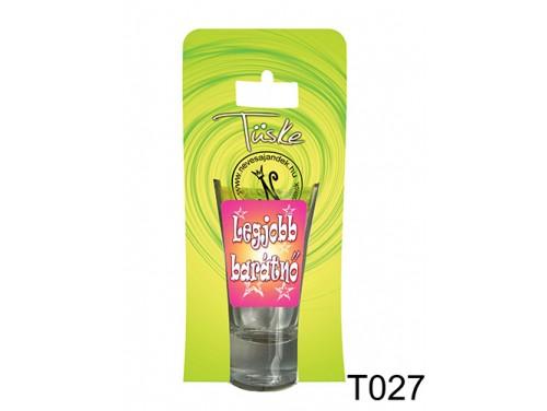 (T027) Vicces Pálinkás pohár 0,75 ml - Legjobb Barátnő - Ajándék Legjobb Barátnőnek