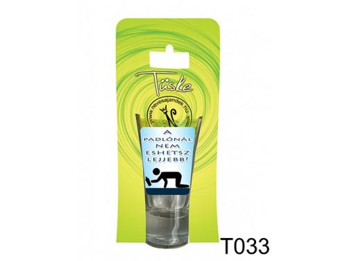(T033) Vicces Pálinkás pohár 0,75 ml - A padlónál nem eshetsz lejjebb - Vicces Ajándékok