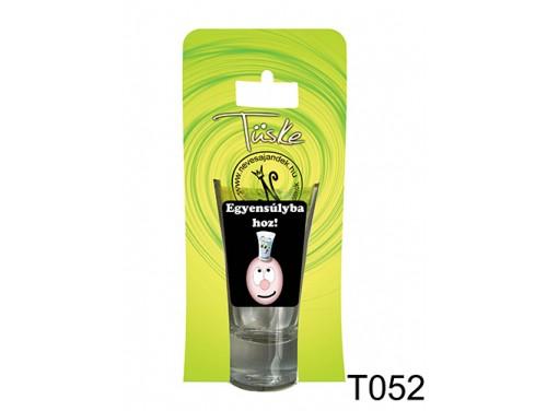 (T052) Vicces Pálinkás pohár 0,75 ml - Egyensúlyba hoz - Vicces Ajándékok