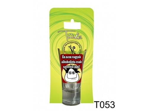 (T053) Vicces Pálinkás pohár 0,75 ml - Én nem vagyok alkoholista - Vicces Ajándékok