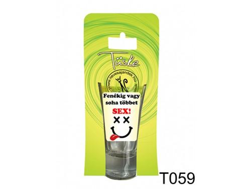 (T059) Vicces Pálinkás pohár 0,75 ml - Fenékig vagy soha többet szex! - Vicces Ajándékok