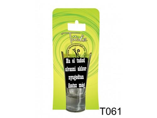 (T061) Vicces Pálinkás pohár 0,75 ml - Ha el tudod olvasni - Vicces Ajándékok
