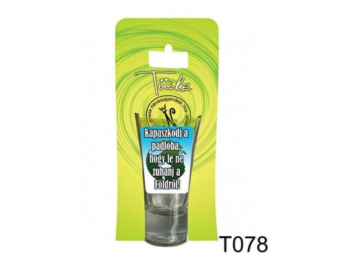 (T078) Vicces Pálinkás pohár 0,75 ml - Kapaszkodj a padlóban... - Vicces Ajándékok