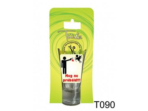 (T090) Vicces Pálinkás pohár 0,75 ml - Meg ne próbáld - Vicces Ajándékok