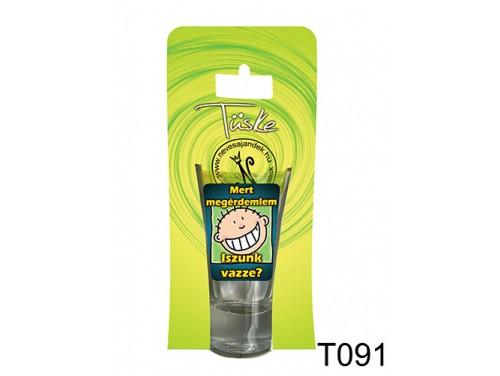 (T091) Vicces Pálinkás pohár 0,75 ml - Mert megérdemlem... - Vicces Ajándékok