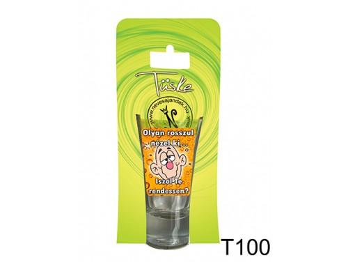 (T100) Vicces Pálinkás pohár 0,75 ml - Olyan rosszul nézel ki - Vicces Ajándékok