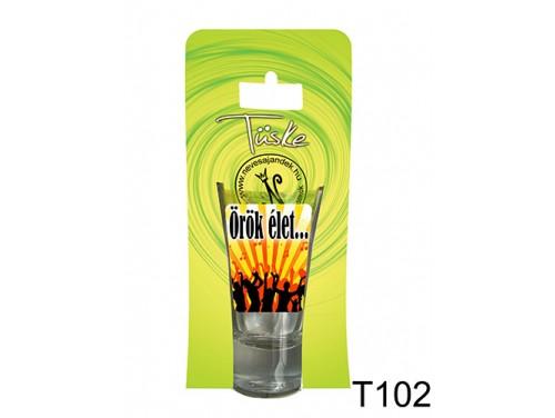 (T102) Vicces Pálinkás pohár 0,75 ml - Örök élet... - Vicces Ajándékok