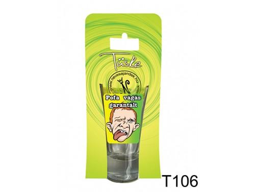 (T106) Vicces Pálinkás pohár 0,75 ml - Pofa vágás garantált - Vicces Ajándékok