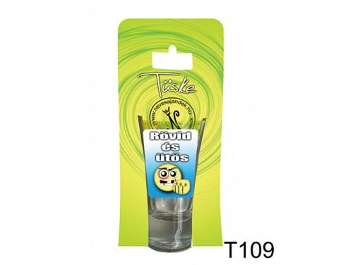 (T109) Vicces Pálinkás pohár 0,75 ml - Rövid és ütős - Vicces Ajándékok