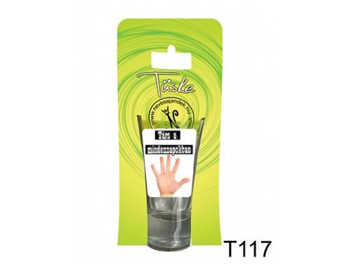 (T117) Vicces Pálinkás pohár 0,75 ml - Társ a mindennapokban - Vicces Ajándékok