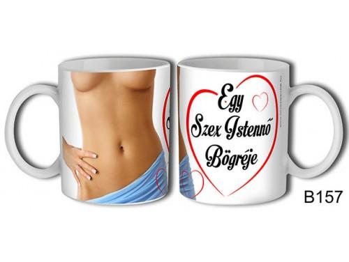 (B157) Bögre 3 dl - Egy szex istennő bögréje - Vicces ajándék nőknek