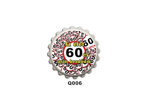 (Q006) Kupak mágnes 8 cm - Az élet 60 év után kezdődik – 60. Szülinapi Ajándékok