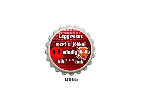 (Q065) Kupak mágnes 8 cm - Légy rossz – Vicces Ajándékok