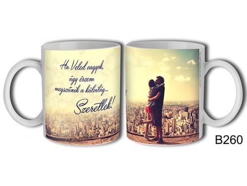 (B260) Bögre 3 dl - Ha Veled vagyok... – Szerelemes bögre – Szerelmes pároknak ajándék