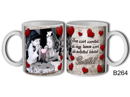 (B264) Bögre 3 dl - Nem azért szeretlek aki vagy... – Szerelemes bögre – Szerelmes pároknak ajándék