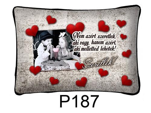 (P187) Párna 37 cm x 27 cm - Nem azért szeretlek – Szerelmes Ajándékok