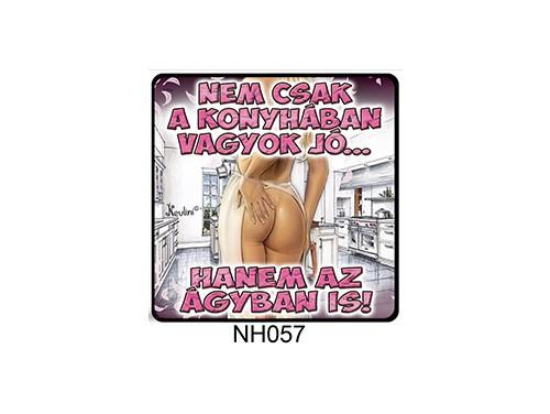 (NH057) Hűtőmágnes 7,5 cm x 7,5 cm - Nem csak a konyhában vagyok jó - Ajándék Nőknek
