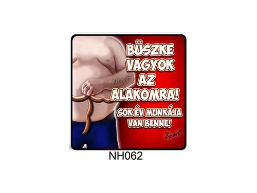 (NH062) Hűtőmágnes 7,5 cm x 7,5 cm - Büszke vagyok - Ajándék Ötletek Férfiaknak