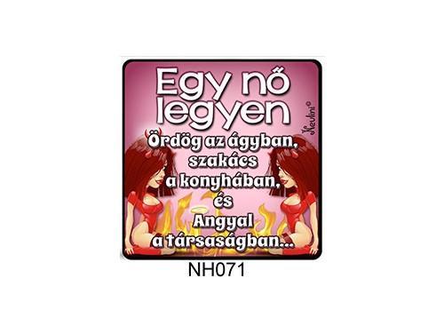 (NH071) Hűtőmágnes 7,5 cm x 7,5 cm - Egy nő legyen - Ajándék Nőknek