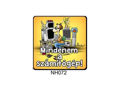 (NH072) Hűtőmágnes 7,5 cm x 7,5 cm - Mindenem a számítógép - Ajándék Informatikusoknak