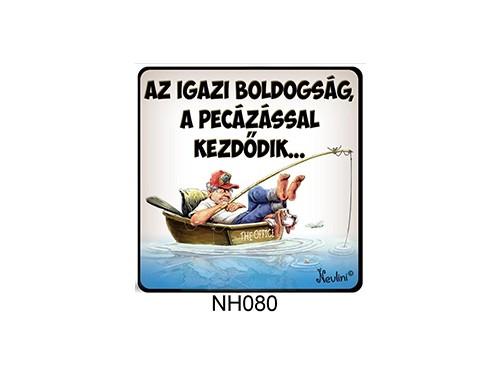 (NH080) Hűtőmágnes 7,5 cm x 7,5 cm - Az igazi boldogság a pecázással - Horgászos ajándékok