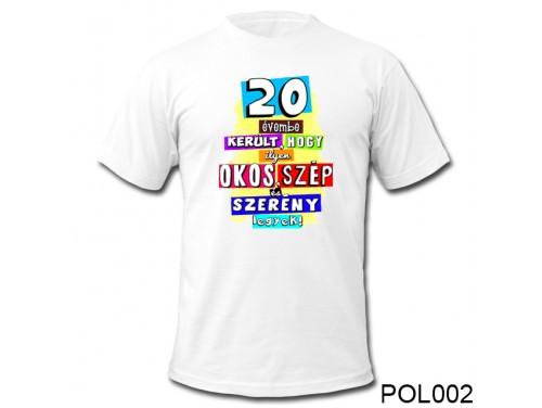 (POL002) Vicces póló - 20 évembe került – 20. Szülinapi ajándékok - Születésnapi póló
