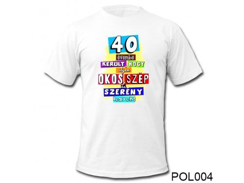 (POL004) Vicces póló - 40 évembe került – 40. Szülinapi ajándékok - Születésnapi póló