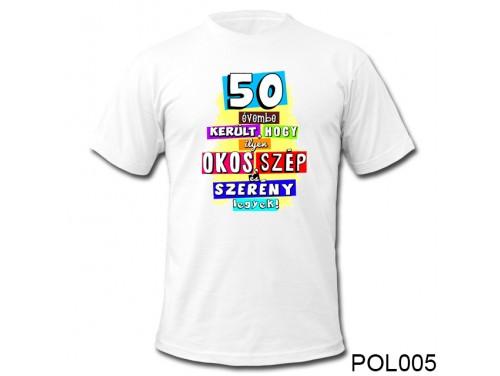 (POL005) Vicces póló - 50 évembe került – 50. Szülinapi ajándékok - Születésnapi póló