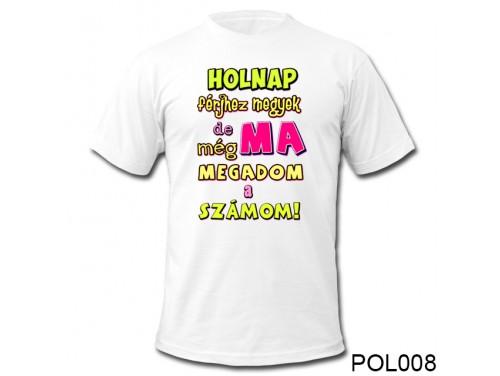 (POL008) Vicces Póló - Holnap férjhez megyek - Lánybúcsús Ajándékok