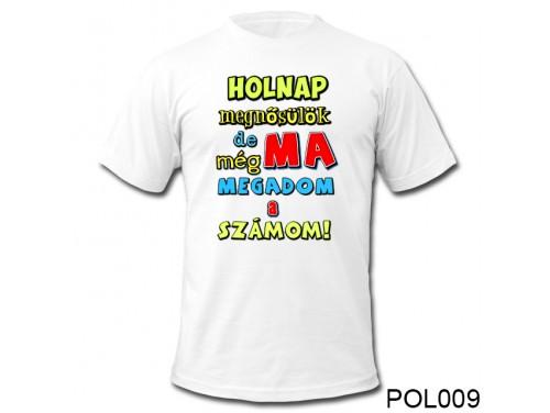 (POL009) Vicces Póló -  Holnap megnősülök - Legénybúcsús Ajándékok