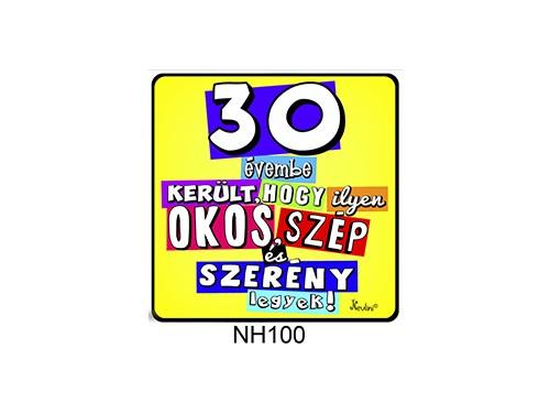 (NH100) Hűtőmágnes 7,5 cm x 7,5 cm - 30 évembe került... - 30. Szülinapi Ajándékok