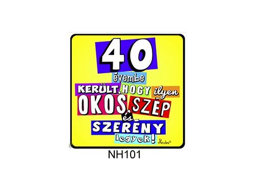 (NH101) Hűtőmágnes 7,5 cm x 7,5 cm - 40 évembe került... - 40. Szülinapi Ajándékok