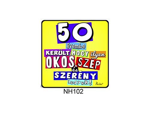 (NH102) Hűtőmágnes 7,5 cm x 7,5 cm - 50 évembe került... - 50. Szülinapi Ajándékok