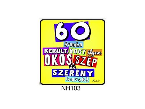 (NH103) Hűtőmágnes 7,5 cm x 7,5 cm - 60 évembe került... - 60. Szülinapi Ajándékok