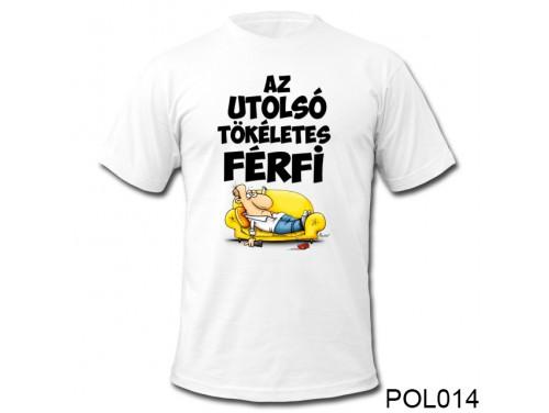 (POL014) Vicces Póló - Az utolsó tökéletes férfi - Ajándék Ötletek Férfiaknak