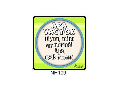(NH109) Hűtőmágnes 7,5 cm x 7,5 cm - Apa vagyok - Ajándék Apának