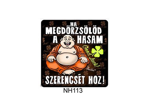 (NH113) Hűtőmágnes 7,5 cm x 7,5 cm - Ha megdörzsölöd a hasam, szerencsét hoz! - Vicces Ajándékok