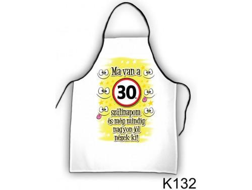 (K132) Kötény 50 cm x 70 cm - Ma van a 30. szülinapom – 30. Szülinapi ajándék ötletek