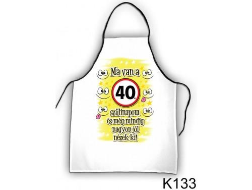 (K133) Kötény 50 cm x 70 cm - Ma van a 40. szülinapom – 40. Szülinapi ajándék ötletek