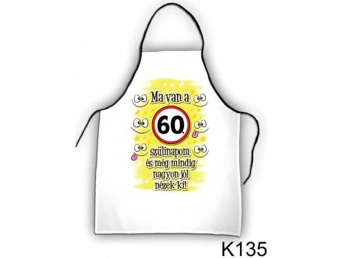 (K135) Kötény 50 cm x 70 cm - Ma van a 60. szülinapom – 60. Szülinapi ajándék ötletek