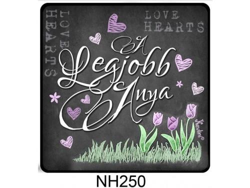 (NH250) Hűtőmágnes 7,5 cm x 7,5 cm - A legjobb Anya - Ajándék Anyáknak - Anyák Napi Ajándékok