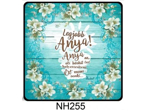 (NH255) Hűtőmágnes 7,5 cm x 7,5 cm - Anya az aki bárkit - Ajándék Anyáknak - Anyák Napi Ajándékok