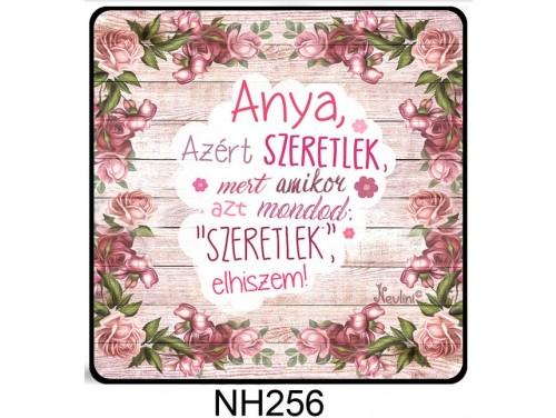 (NH256) Hűtőmágnes 7,5 cm x 7,5 cm - Anya azért szeretlek - Ajándék Anyáknak - Anyák Napi Ajándékok