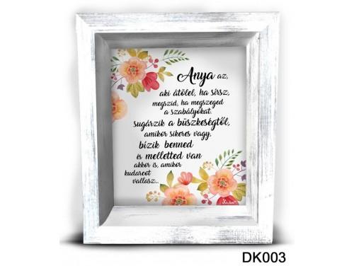 (DK003) 3D Képkeret 16,5 cm x 19,5 cm - Anya az aki – Ajándék Anyáknak